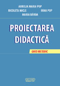 PROIECTAREA DIDACTICA. GHID METODIC