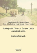 Szekelyfoldi falvak az Europai Unios csatlakozas elott. Esettanulmanyok // Seckler villages before accession to the European Union. Case studies