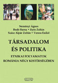 Societate si politica: Procese entice în patru microregiuni ale României   //   Tarsadalom es politika: Etnikai folyamatok Romania negy kistersegeben // Society and politics: Ethnical processes in four Romanian micro-regions