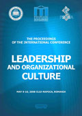 The Proceedings of the International Conference Leadership and Organizational Culture, May 9-10, 2008 Cluj-Napoca, Romania